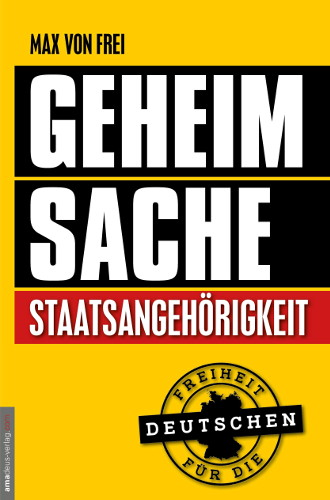 """Buch – Max von Frei """"Geheimsache Staatsangehörigkeit""""  Amadeus Verlag"""