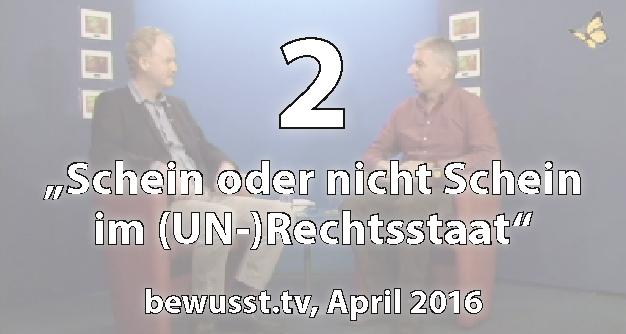 """02: """"Schein oder nicht Schein im (UN-)Rechtsstaat"""" - Matthias Weidner bei bewusst.tv (April 2016)"""