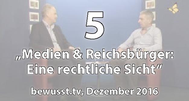 05: Medien & Reichsbürger: Eine rechtliche Sicht - Matthias Weidner bei bewusst.tv (Dezember 2016)