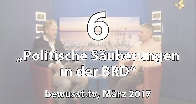 06: Politische Säuberungen in der BRD? - Matthias Weidner bei bewusst.tv (März 2017)