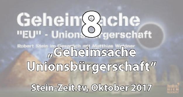 08: Geheimsache Unionsbürgerschaft? - Matthias Weidner bei Stein-Zeit.tv (Oktober 2017)