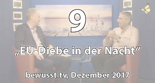 09: EU-Diebe in der Nacht - Matthias Weidner bei bewusst.tv (Dezember 2017)