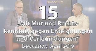 15: Mit Mut und Rechtskenntnis gegen Enteignungen und Verleumdungen (April 2019)