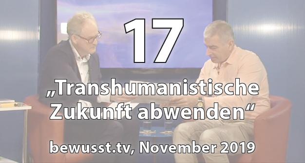 17: Transhumanistische Zukunft abwenden (Nov 2019)